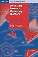Motivating Learners, Motivating Teachers: Building Vision In The Language Classroom (Cambridge Language Teaching Library)