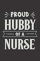 Proud Hubby Of A Nurse: Nurse Journal Notebook | Blank Lined Journal  | Nurse Gifts For Men And Women