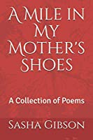 A Mile in My Mother's Shoes: A Collection of Poems