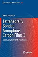 Tetrahedrally Bonded Amorphous Carbon Films I: Basics, Structure and Preparation (Springer Series in Materials Science)