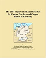 The 2007 Import and Export Market for Copper Powders and Copper Flakes in Germany