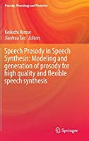 Speech Prosody in Speech Synthesis: Modeling and generation of prosody for high quality and flexible speech synthesis (Prosody, Phonology and Phonetics)