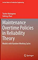 Maintenance Overtime Policies in Reliability Theory: Models with Random Working Cycles (Lecture Notes in Production Engineering)