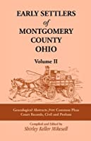 Early Settlers of Montgomery County, Ohio: Genealogical Abstracts from Common Pleas Court Records Civil and Probate