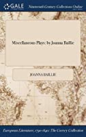 Miscellaneous Plays: By Joanna Baillie