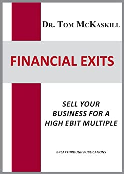 Financial Exits: Sell your business for a high EBIT multiple by [McKaskill, Tom]