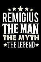 Notizbuch: Remigius The Man The Myth The Legend (120 linierte Seiten als u.a. Tagebuch, Reisetagebuch fuer Vater, Ehemann, Freund, Kumpe, Bruder, Onkel und mehr)