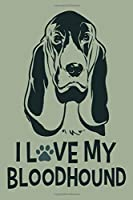 I Love My Bloodhound: Blank Lined Notebook Journal: Gifts For Dog Lovers Him Her 6x9 | 110 Blank  Pages | Plain White Paper | Soft Cover Book