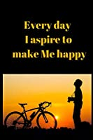 Every day I aspire to make Me happy: journal notebook best gift idea for girlfriend or boyfriend: Funny Valentine's Day Gift For Her - Funny I Love You Gifts For Him