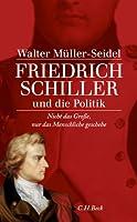 """""""Nicht das Grosse, nur das Menschliche geschehe"""": Friedrich Schiller und die Politik"""