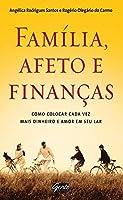 Família, Afeto e Finanças. Como Colocar Cada Vez Mais Dinheiro e Amor em Seu Lar