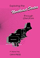 Exploring the Northeast States Through Literature (Exploring the United States Through Literature)
