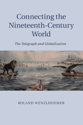 Connecting the Nineteenth-Century World: The Telegraph and Globalization by Dr Roland Wenzlhuemer(2015-03-05)