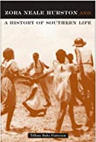 Zora Neale Hurston And A History Of Southern Life (CRITICAL PERSPECTIVES ON THE PAST)