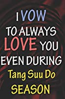 I VOW TO ALWAYS LOVE YOU EVEN DURING Tang Suu Do SEASON: / Perfect As A valentine's Day Gift Or Love Gift For Boyfriend-Girlfriend-Wife-Husband-Fiance-Long Relationship Quiz