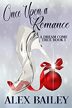 Once Upon a Romance (A Dream Come True Book 1) by [Bailey, Alex]