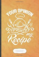 Your Opinion Wasn't in My Recipe: Cooking Blank Lined Notebook/ Journal, Writer Practical Record. Dad Mom Anniversay Gift. Thoughts Creative Writing Logbook. Fashionable Vintage Look 110 Pages B5