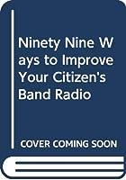 Ninety Nine Ways to Improve Your Citizen's Band Radio