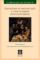 L'invention Du Mauvais Gout a L'age Classique, Xviie-xviiie Siecle (La Republique Des Lettres)