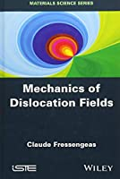 Mechanics of Dislocation Fields (Materials Science)