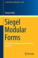 Siegel Modular Forms: A Classical and Representation-Theoretic Approach (Lecture Notes in Mathematics)