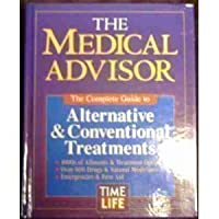 The Medical Advisor: The Complete Guide to Alternative & Conventional Treatments