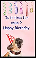 Is it time for Cake ? Happy Birthday: 5X8 50 pages  Fun Birthday Card Journal Notebook