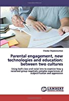 Parental engagement, new technologies and education: between two cultures