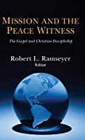 Mission and the Peace Witness: The Gospel and Christian Discipleship
