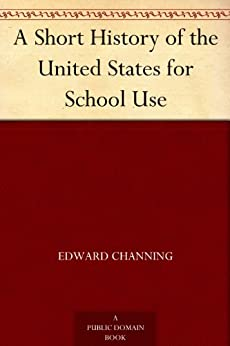 A Short History of the United States for School Use by [Channing, Edward]