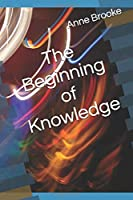 The Beginning of Knowledge