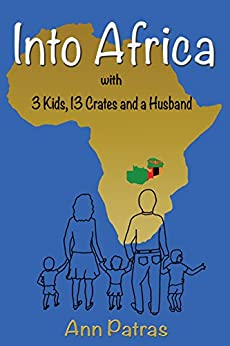 Into Africa: 3 Kids, 13 Crates and a Husband (Africa Series Book 1) by [Patras, Ann]