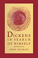 Dickens in Search of Himself: Recurrent Themes and Characters in the Work of Charles Dickens
