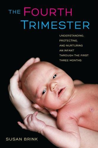 Download The Fourth Trimester: Understanding, Protecting, and Nurturing an Infant Through the First Three Months 0520267125