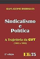 Sindicalismo e Politica. A Trajetória da CUT