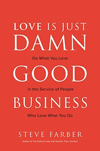 Love is Just Damn Good Business: Do What You Love in the Service of People Who Love What You Do (English Edition)