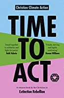 Time to Act: A Resource Book by the Christians in Extinction Rebellion
