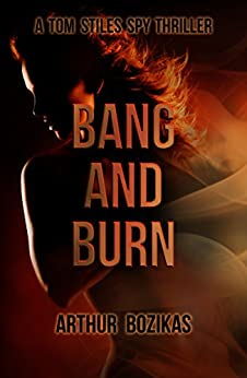 Bang and Burn: A Tom Stiles Spy Thriller (Tom Stiles Thrillers Book 1) by [Bozikas, Arthur]