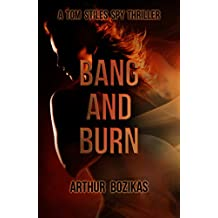 Bang and Burn: A Tom Stiles Spy Thriller (Tom Stiles Thrillers Book 1)