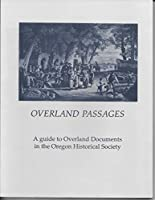 Overland Passages: A Guide to Overland Documents in the Oregon