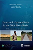 Land and Hydropolitics in the Nile River Basin (Earthscan Studies in Water Resource Management)