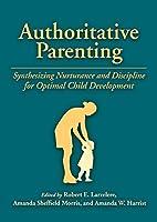 Authoritative Parenting: Synthesizing Nurturance and Discipline for Optimal Child Development