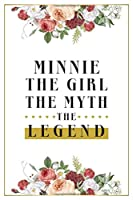 Minnie The Girl The Myth The Legend: Lined Notebook / Journal Gift, 120 Pages, 6x9, Matte Finish, Soft Cover