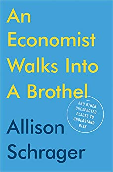 An Economist Walks into a Brothel: And Other Unexpected Places to Understand Risk by [Schrager, Allison]