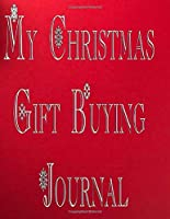 My Christmas Gift Buying Journal: Keep Track of Your Family's Gifts For the Holiday Season