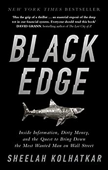 Black Edge: Inside Information, Dirty Money, and the Quest to Bring Down the Most Wanted Man on Wall Street by [Kolhatkar, Sheelah]