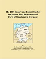 The 2007 Import and Export Market for Iron or Steel Structures and Parts of Structures in Germany