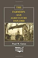 The Farmer's Age: Agriculture 1815-1860 (The Economic History of the United States, Vol. 3)