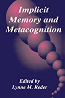 Implicit Memory and Metacognition (Carnegie Mellon Symposia on Cognition Series)