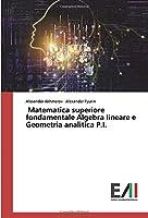 Matematica superiore fondamentale Algebra lineare e Geometria analitica P.I.